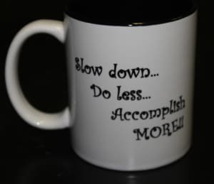 Coffee cup offers advice: do less, accomplish more