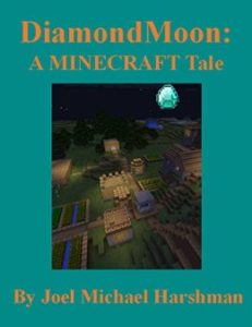 Book by child author Joel Michael Harshman titled DiamondMoon a Minecraft World