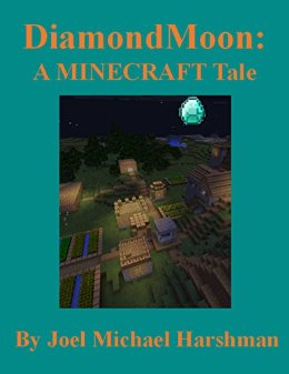 Book by child author Joel Michael Harshman titled DiamondMoon a Minecraft World
