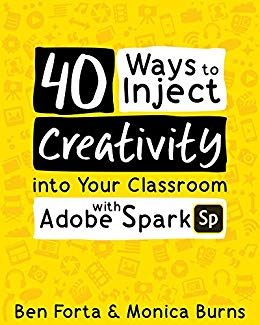 Book edited by Jennifer Harshman 40 Ways to Inject Creativity into Your Classroom with Adobe Spark